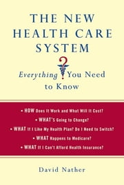 The New Health Care System: Everything You Need to Know ebook by David Nather