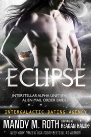 Eclipse: Intergalactic Dating Agency - Interstellar Alpha Unit Space Ops, #2 ebook by Mandy M. Roth,Reagan Hawk