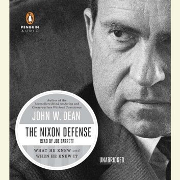 The Nixon Defense - What He Knew and When He Knew It audiobook by John W. Dean
