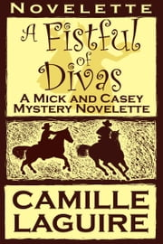 A Fistful of Divas, a Mick and Casey McKee Mystery Novelette ebook by Camille LaGuire