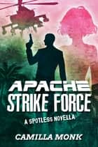 Apache Strike Force: A Spotless Novella ebook by Camilla Monk