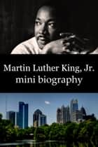 Martin Luther King, Jr. Mini Biography ebook by eBios