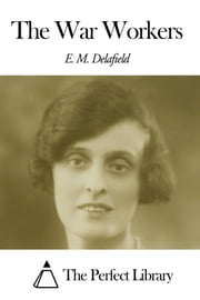 The War Workers ebook by E. M. Delafield
