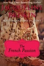 The French Passion ebook by Jacqueline Briskin