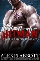 Taken by the Hitman - A Mafia Bad Boy Romance ebook by Alexis Abbott