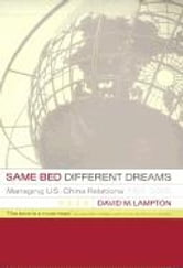 Same Bed, Different Dreams: Managing U.S.- China Relations, 1989-2000 ebook by Lampton, David M.