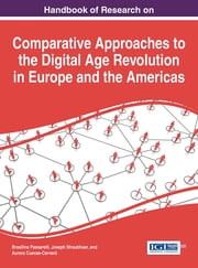 Handbook of Research on Comparative Approaches to the Digital Age Revolution in Europe and the Americas ebook by Brasilina Passarelli,Joseph Straubhaar,Aurora Cuevas-Cerveró
