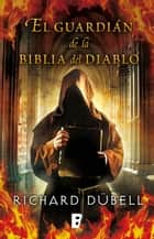 El guardián de la Biblia del Diablo eBook by Richard Dubell
