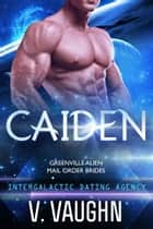 Caiden - Intergalactic Dating Agency ebook by V. Vaughn