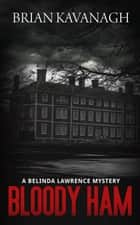 Bloody Ham - A Belinda Lawrence Mystery ebook by Brian Kavanagh