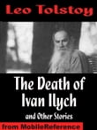 The Death Of Ivan Ilych And Other Stories: The Death Of Ivan Ilych, Family Happiness, The Kreutzer Sonata, Master And Man (Mobi Classics)