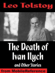 The Death Of Ivan Ilych And Other Stories: The Death Of Ivan Ilych, Family Happiness, The Kreutzer Sonata, Master And Man (Mobi Classics) ebook by Leo Tolstoy