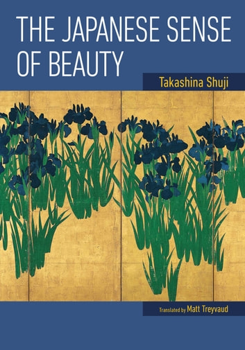 The Japanese Sense of Beauty ebook by TAKASHINA Shuji,Matt TREYVAUD