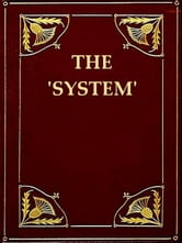 'The System' as Uncovered by the San Francisco Graft Prosecution ebook by Franklin Hichborn