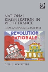 National Regeneration in Vichy France - Ideas and Policies, 1930–1944 ebook by Dr Debbie Lackerstein