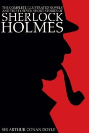 The Complete Illustrated Novels and Thirty-Seven Short Stories of Sherlock Holmes: A Study in Scarlet, The Sign of the Four, The Hound of the Baskervilles, The Valley of Fear, The Adventures, Memoirs & Return of Sherlock Holmes (Engage Books) (Illust ebook by Sir Arthur Conan Doyle,Sidney Paget