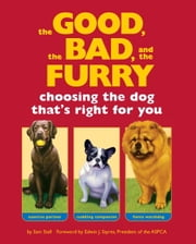 The Good, the Bad, and the Furry - Choosing the Dog That's Right for You ebook by Sam Stall,Edwin J. Sayres