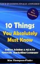 10 Things You Absolutely Must Know Before Joining A MLM or Home Based Business Company ebook by Kim Thompson-Pinder Jr