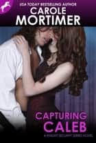 Capturing Caleb (Knight Security 3) eBook by Carole Mortimer