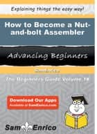 How to Become a Nut-and-bolt Assembler ebook by Telma Arreola