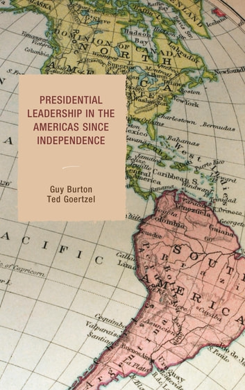 Presidential Leadership in the Americas since Independence ebook by Guy Burton,Ted Goertzel
