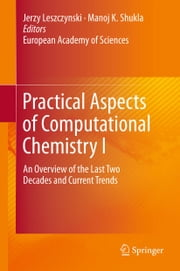 Practical Aspects of Computational Chemistry I - An Overview of the Last Two Decades and Current Trends ebook by Jerzy Leszczynski,Manoj Shukla