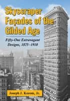 Skyscraper Façades of the Gilded Age ebook by Joseph J. Korom