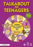 Talkabout for Teenagers - Developing Social and Emotional Communication Skills ebook by Alex Kelly, Brian Sains