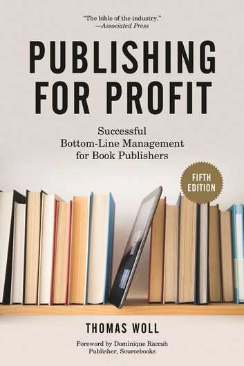 Publishing for Profit - Successful Bottom-Line Management for Book Publishers ebook by Thomas Woll