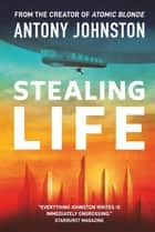 Stealing Life ebook by Antony Johnston