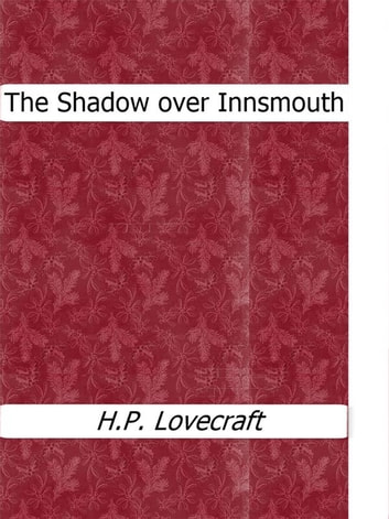 The Shadow over Innsmouth ebook by H.P. Lovecraft