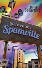 Bienvenue à Spamville ebook by Dominic Bellavance