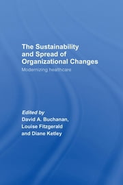 The Sustainability and Spread of Organizational Change: Modernizing Healthcare ebook by Buchanan, David A.