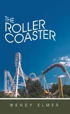 The Roller Coaster ebook by Wendy Elmer