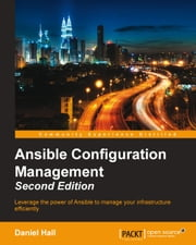 Ansible Configuration Management - Second Edition ebook by Daniel Hall