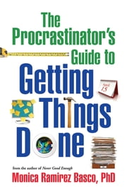 The Procrastinator's Guide to Getting Things Done ebook by Monica Ramirez Basco, PhD