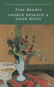 George Beneath A Paper Moon ebook by Nina Bawden