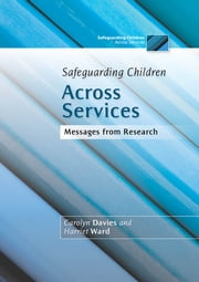 Safeguarding Children Across Services - Messages from Research ebook by Harriet Ward,Carolyn Davies
