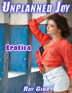 Erotica: Unplanned Joy eBook by Roy Gino