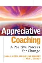 Appreciative Coaching ebook by Sara L. Orem,Jacqueline Binkert,Ann L. Clancy