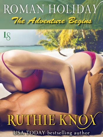Roman Holiday: The Adventure Begins ebook by Ruthie Knox