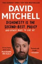 Dishonesty is the Second-Best Policy - And Other Rules to Live By ebook by David Mitchell