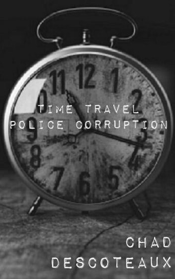 Time Travel Police Corruption eBook by Chad Descoteaux