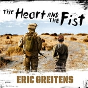 The Heart and the Fist - The Education of a Humanitarian, the Making of a Navy SEAL audiobook by Eric Greitens