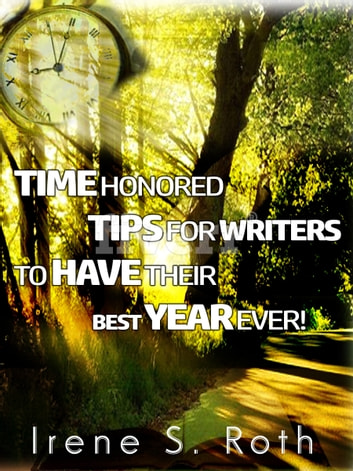 Time Honored Tips For Writers To Have Their Best Year Ever! ebook by Irene S. Roth