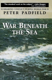 War Beneath the Sea - Submarine Conflict During World War II ebook by Peter Padfield