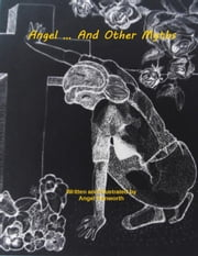 Angel... And Other Myths ebook by Angel Dunworth
