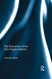The Economics of the Gas Supply Industry ebook by Malcolm Abbott