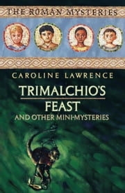 Trimalchio's Feast and Other Mini-Mysteries ebook by Caroline Lawrence