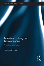 Terrorism, Talking and Transformation - A Critical Approach ebook by Harmonie Toros